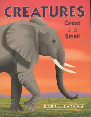 Creatures Great and Small  -     By: Karen Patkau