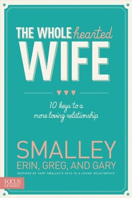The Wholehearted Wife: 10 Keys to a More Loving Relationship - eBook  -     By: Erin Smalley, Gary Smalley & Greg Smalley