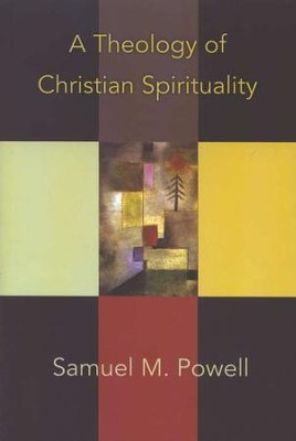 A Theology of Christian Spirituality  -     By: Samuel M. Powell