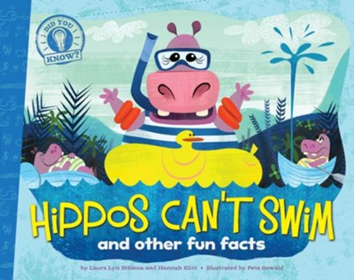 Hippos Can't Swim: and other fun facts  -     By: Laura Lyn DiSiena, Hannah Eliot     Illustrated By: Pete Oswald
