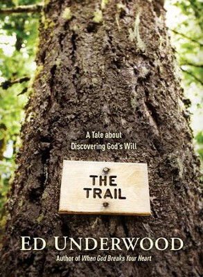 The Trail: A Tale about Discovering God's Will - eBook  -     By: Ed Underwood