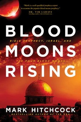 Blood Moons Rising: Bible Prophecy, Israel, and the Four Blood Moons - eBook  -     By: Mark Hitchcock