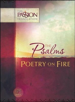 The Passion Translation: Psalms - Poetry on Fire  -