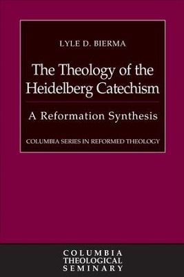 The Theology of the Heidelberg Catechism: A Reformation Synthesis - eBook  -     By: Lyle D. Bierma