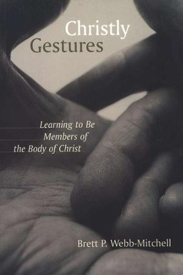 Christly Gestures: Learning to be Members of the Body of Christ   -     By: Brett Webb-Mitchell