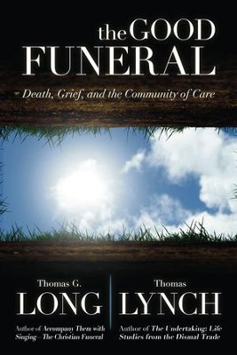 The Good Funeral: Death, Grief, and the Community of Care - eBook  -     By: Thomas G. Long