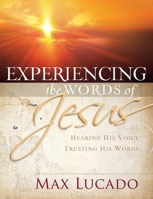 Experiencing the Words of Jesus: Trusting His Voice, Hearing His Heart - eBook  -     By: Max Lucado