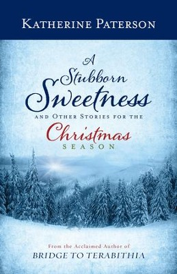 A Stubborn Sweetness and Other Stories for the Christmas Season - eBook  -     By: Katherine Paterson
