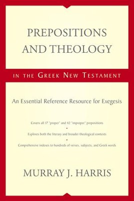 Prepositions and Theology in the Greek New Testament: An Essential Reference Resource for Exegesis  -     By: Murray Harris