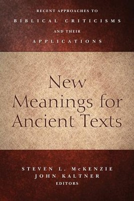 New Meanings for Ancient Texts: Recent Approaches to Biblical Criticisms and Their Applications - eBook  -     By: Steven L. McKenzie