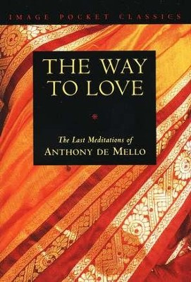 The Way to Love: The Last Meditations of Anthony de Mello  -     By: Anthony de Mello