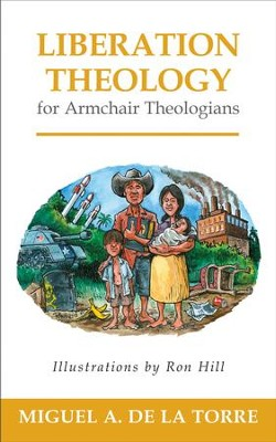 Liberation Theology for Armchair Theologians - eBook  -     By: Miguel A. De La Torre     Illustrated By: Ron Hill