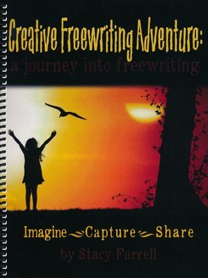 Creative Freewriting Adventure: A Journey Into  Freewriting  -     By: Stacy Farrell
