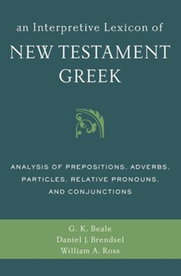 An Interpretive Lexicon of New Testament Greek  -     By: Gregory K. Beale, William A. Ross, Daniel J. Brendsel
