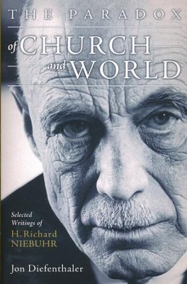 The Paradox of Church and World: Selected Writings of H. Richard Niebuhr  -     By: Jon Diefenthaler