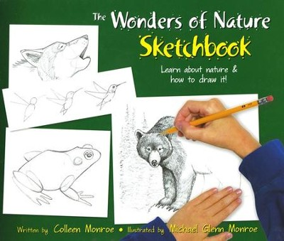 The Wonders of Nature Sketchbook: Learn about Nature and How to Draw It!  -     By: Colleen Monroe