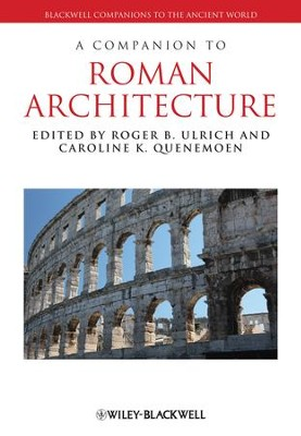 A Companion to Roman Architecture - eBook  -     Edited By: Roger B. Ulrich, Caroline K. Quenemoen