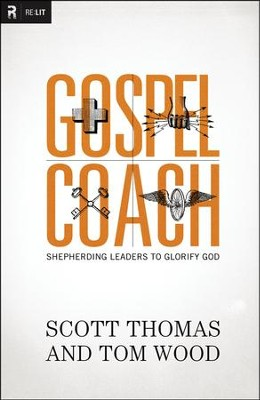 Gospel Coach: Shepherding Leaders to Glorify God  -     By: Scott Thomas, Tom Wood
