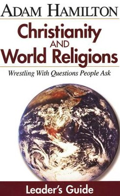 Christianity & World Religions: Wrestling with Questions People Ask - Leader's Guide  -     By: Adam Hamilton
