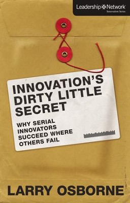 Innovation's Dirty Little Secret: Why Serial Innovators Succeed Where Others Fail  -     By: Larry Osborne