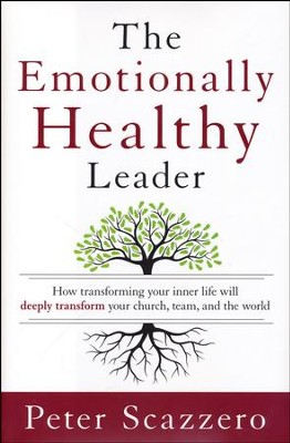 The Emotionally Healthy Leader: How Transforming Your Inner Life Will Deeply Transform Your Church, Team, and the World  -     By: Peter Scazzero