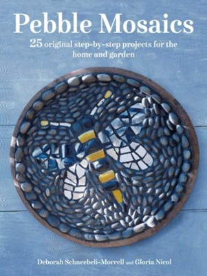 Pebble Mosaics: 25 original step-by-step projects for the home and garden  -     By: Deborah Schneebeli-Morrell, Gloria Nicol