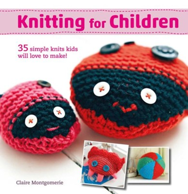 Knitting for Children: 35 simple knits kids will love to make  -     By: Claire Montgomerie