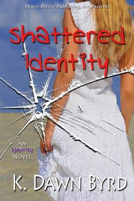 Shattered Identity - eBook  -     By: K. Dawn Byrd