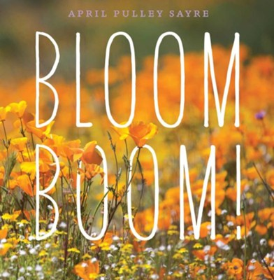 Bloom Boom!  -     By: April Pulley Sayre