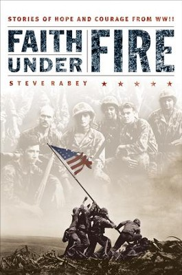 Faith Under Fire: Stories of Hope and Courage from World War II - eBook  -     By: Steve Rabey