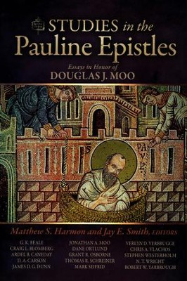 Studies in the Pauline Epistles: Essays in Honor of Douglas J. Moo  -     Edited By: Matthew Harmon, Jay E. Smith