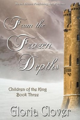 Children of the King Book Three: From the Frozen Depths - eBook  -     By: Gloria Clover