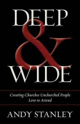 Deep & Wide: Creating Churches Unchurched People Love to Attend  -     By: Andy Stanley