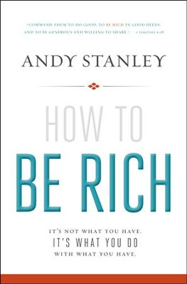 How to Be Rich: It's Not What You Have. It's What You Do With What You Have.  -     By: Andy Stanley