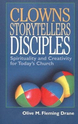Clowns, Storytellers, Disciples: Spirituality and Creativity for Today's Church  -     By: Olive M. Fleming-Drane