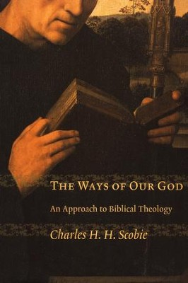 The Ways of Our God: An Approach to Biblical Theology   -     By: Charles Scobie