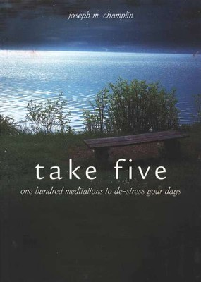 Take Five: One Hundred Meditations to De-Stress Your Days  -     By: Joseph M. Champlin
