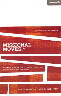 Missional Moves: 15 Tectonic Shifts that Transform Churches, Communities, and the World  -     By: Rob Wegner