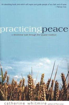 Practicing Peace: A Devotional Walk through the Quaker Tradition  -     By: Catherine Whitmire