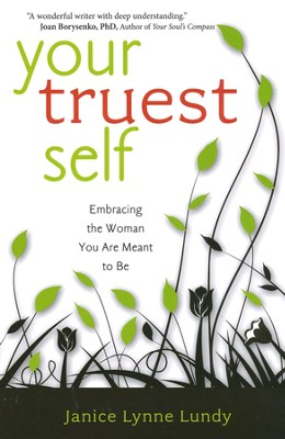 Your Truest Self: Embracing the Woman You Are Meant to Be  -     By: Janice Lynne Lundy