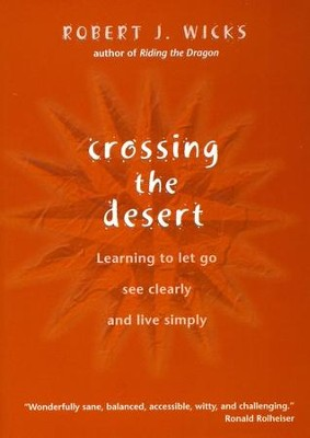 Crossing the Desert: Learning to Let Go, See Clearly, and Live Simply  -     By: Robert J. Wicks