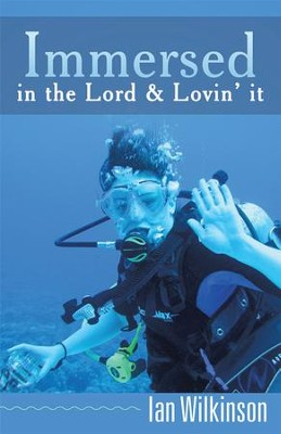 Immersed in the Lord & Lovin' It - eBook  -     By: Ian Wilkinson