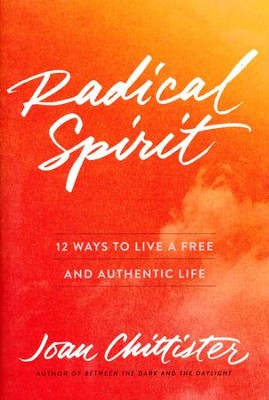 Radical Spirit: 12 Ways to Live a Free and  Authentic Life  -     By: Joan Chittister