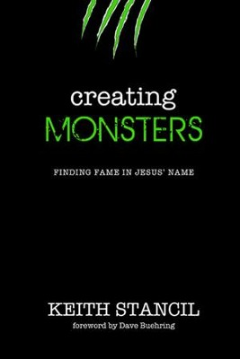 Creating Monsters: Finding Fame In Jesus' Name   -     By: Keith Stancil