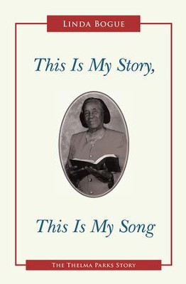This Is My Story, This Is My Song: The Thelma Parks Story - eBook  -     By: Linda Bogue