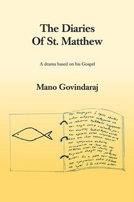 The Diaries of St. Matthew: A drama based on his Gospel - eBook  -     By: Mano Govindaraj