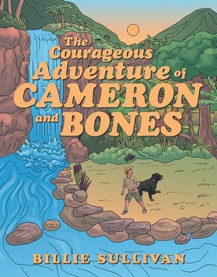 The Courageous Adventure of Cameron and Bones - eBook  -     By: Billie Sullivan