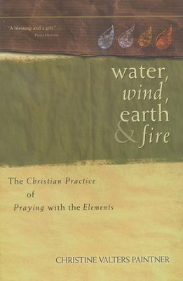 Water, Wind, Earth, and Fire: The Christian Practice of Praying with the Elements  -     By: Christine Valters Paintner