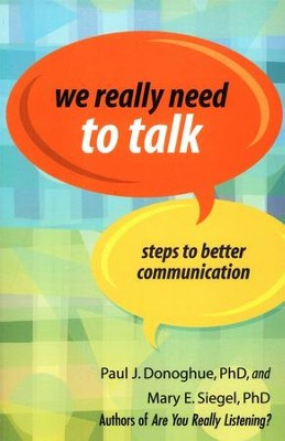 We Really Need to Talk: Steps to Better Communication  -     By: Paul J. Donoghue, Mary E. Siegel