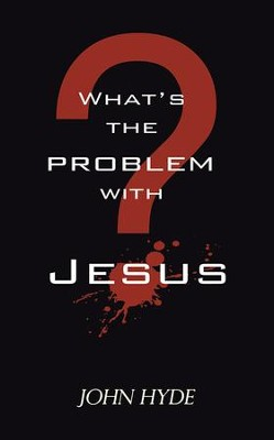 What's The Problem With Jesus? - eBook  -     By: John Hyde